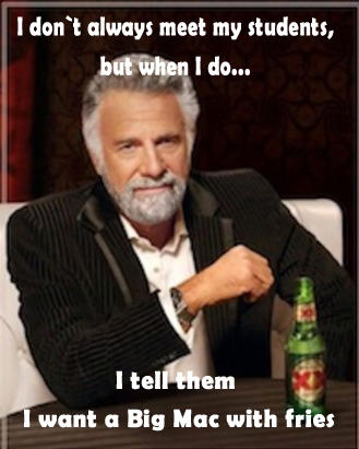 i dont always meet my students but when i do