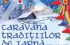 Caravana Tradiţiilor de Iarnă revine cu ediția a X-a